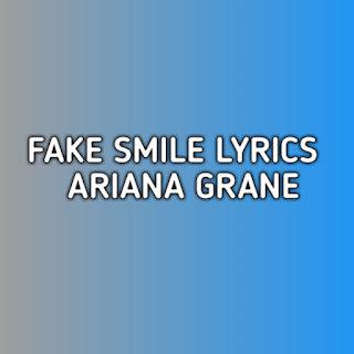 Fake Smile Ariana Grande Lyrics