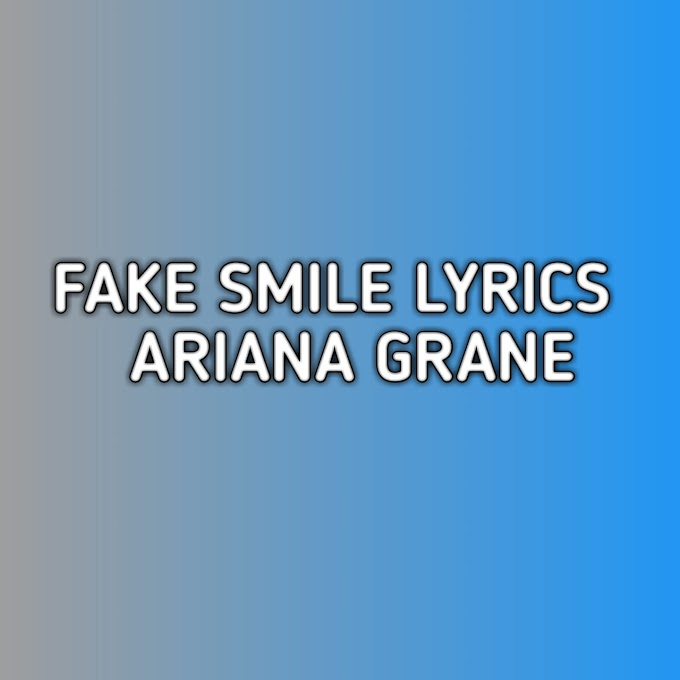 Fake Smile Lyrics Ariana Grande