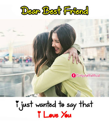 Dear Best Friend....I just wanted to say that I Love You