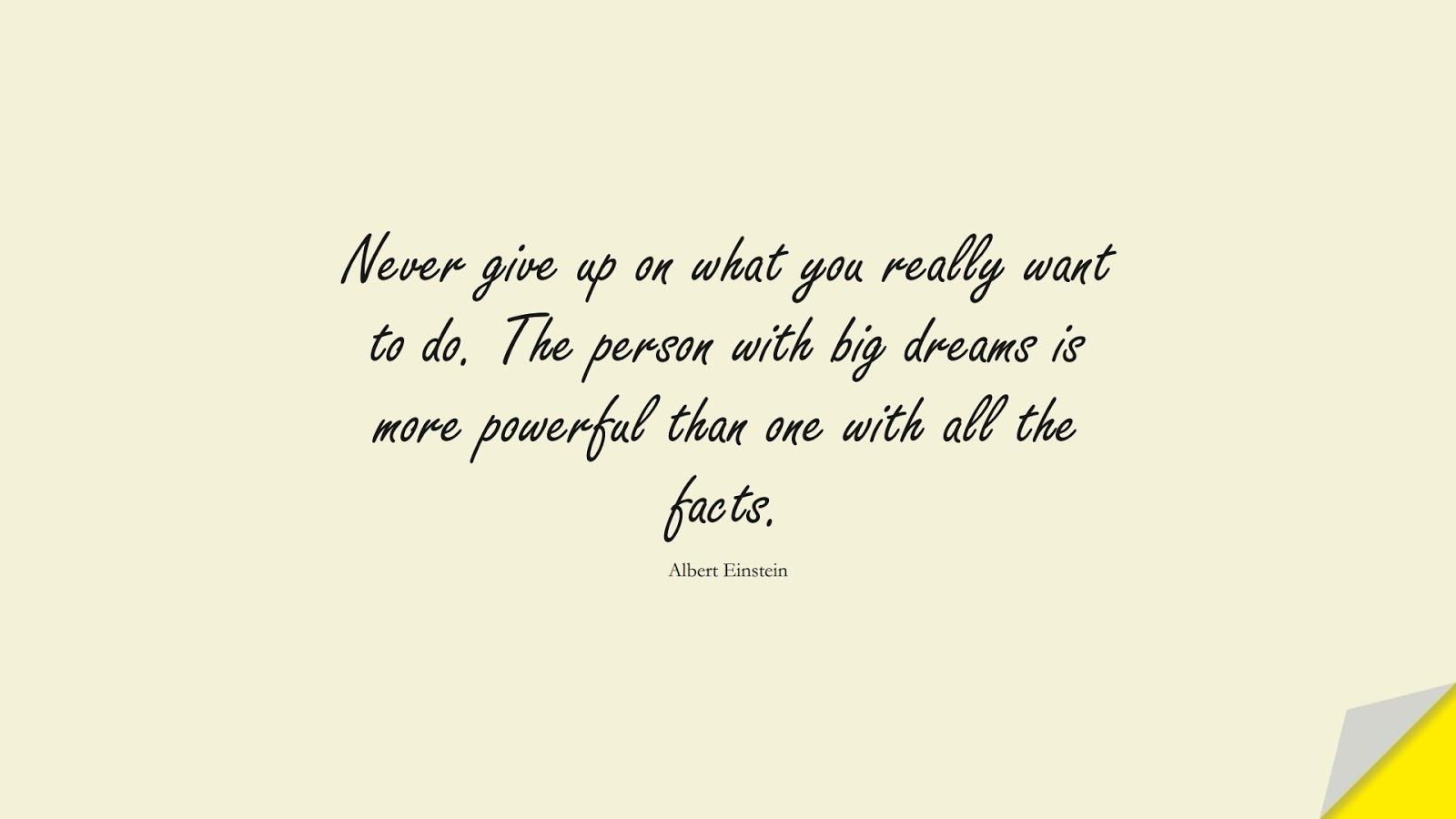 Never give up on what you really want to do. The person with big dreams is more powerful than one with all the facts. (Albert Einstein);  #SuccessQuotes