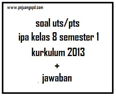 Soal uts/pts ipa kelas 8 semester 1 kurikulum 2013 beserta jawabannya