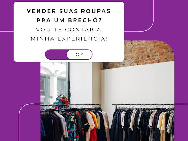Vender suas roupas pra um brechó? — a minha experiência