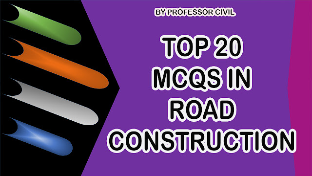 TOP 20 MCQS IN ROAD CONSTRUCTION