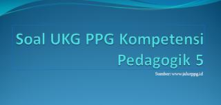 Soal UKG PPG Kompetensi Pedagogik 5