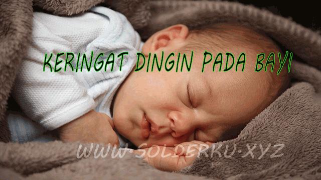 Penyebab Keringat Dingin Pada Bayi Dan Anak