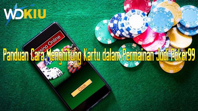 Panduan Cara Menghitung Kartu dalam Permainan Judi Poker99