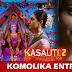 WOW! Komolika back with bang to claim wife right on Anurag in Kasauti Zindagi Ki 2