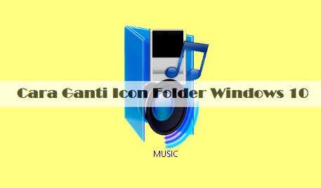 Mudah!! Ini Cara Ganti Icon Folder Windows 10