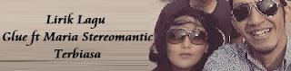 Lirik Lagu Glue ft Maria Stereomantic - Terbiasa