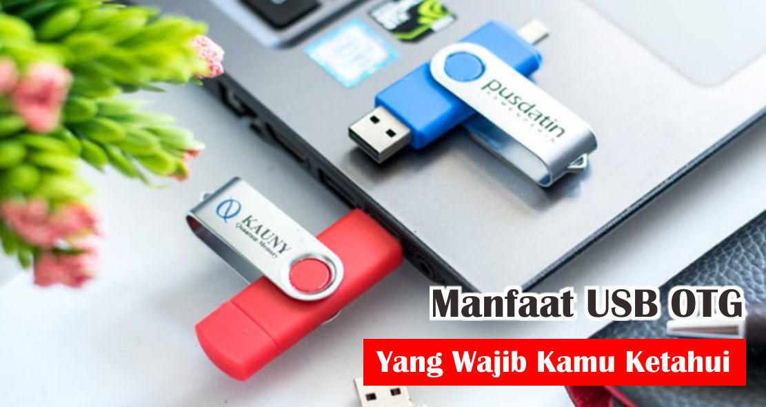 Manfaat USB OTG Yang Wajib Kamu Ketahui