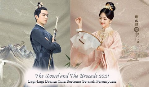 The Sword and The Brocade 2021 Lagi-Lagi Drama Cina Bertema Sejarah Perempuan