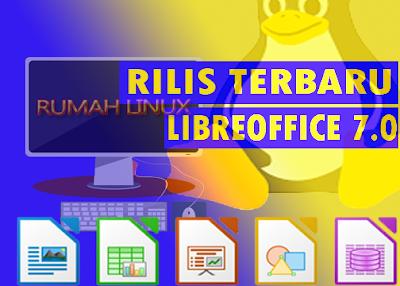 AYO PAKAI OPENSOURCE   Rilis terbaru LibreOffice 7.0   Aplikasi Alternatif Office Suite terbaru Cocok Untuk Linux Pemula