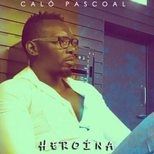Caló Pascoal - Heroína (2019) Download  baixar Gratis Baixar Mp3 Novas Musicas  (2019)