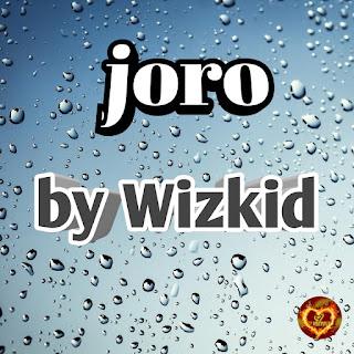 20191005 162734 - Joro by Wizkid @9jasuperstar.com