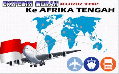 JASA EKSPEDISI MURAH KURIR TOP KE AFRIKA TENGAH