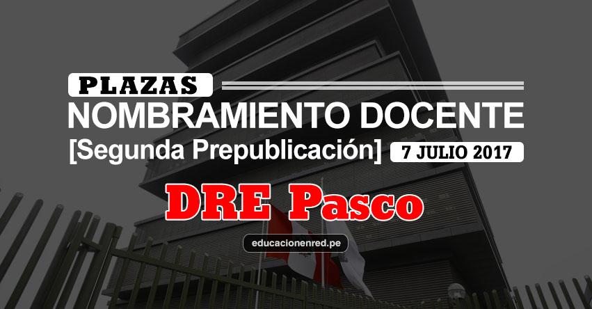 DRE Pasco: Plazas Puestas a Concurso Nombramiento Docente 2017 [SEGUNDA PREPUBLICACIÓN - MINEDU] www.drepasco.gob.pe