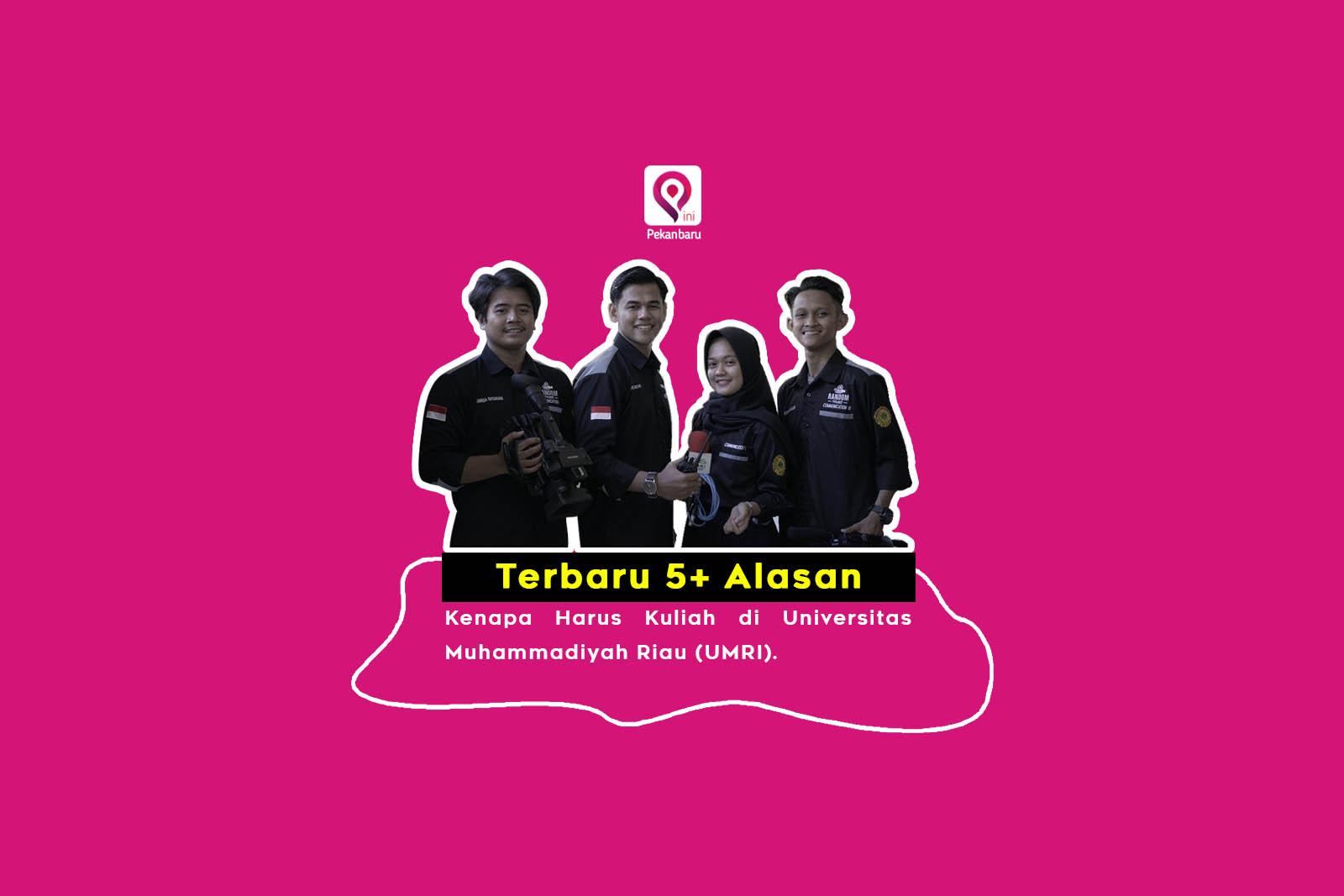 Terbaru 5+ Alasan Kenapa Harus Kuliah di Universitas Muhammadiyah Riau (UMRI)