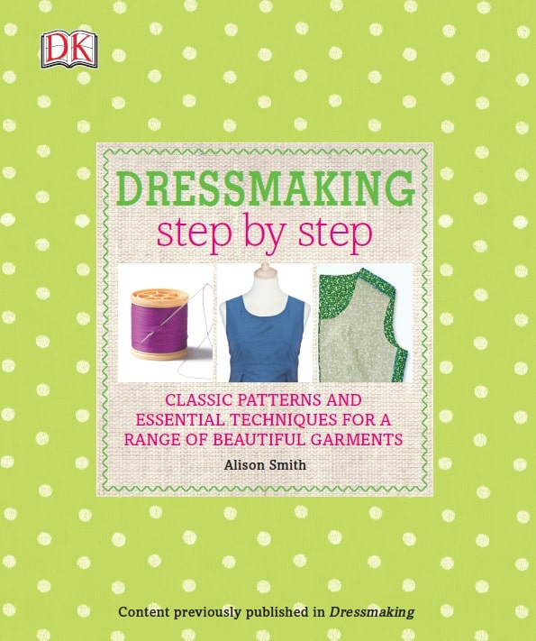 Dressmaking, Step by Step: Classic Patterns and Essential Techniques for a Range of Beautiful Garments