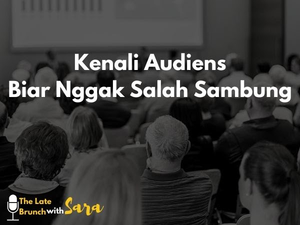 Mengenal Audiens Sebelum Public Speaking