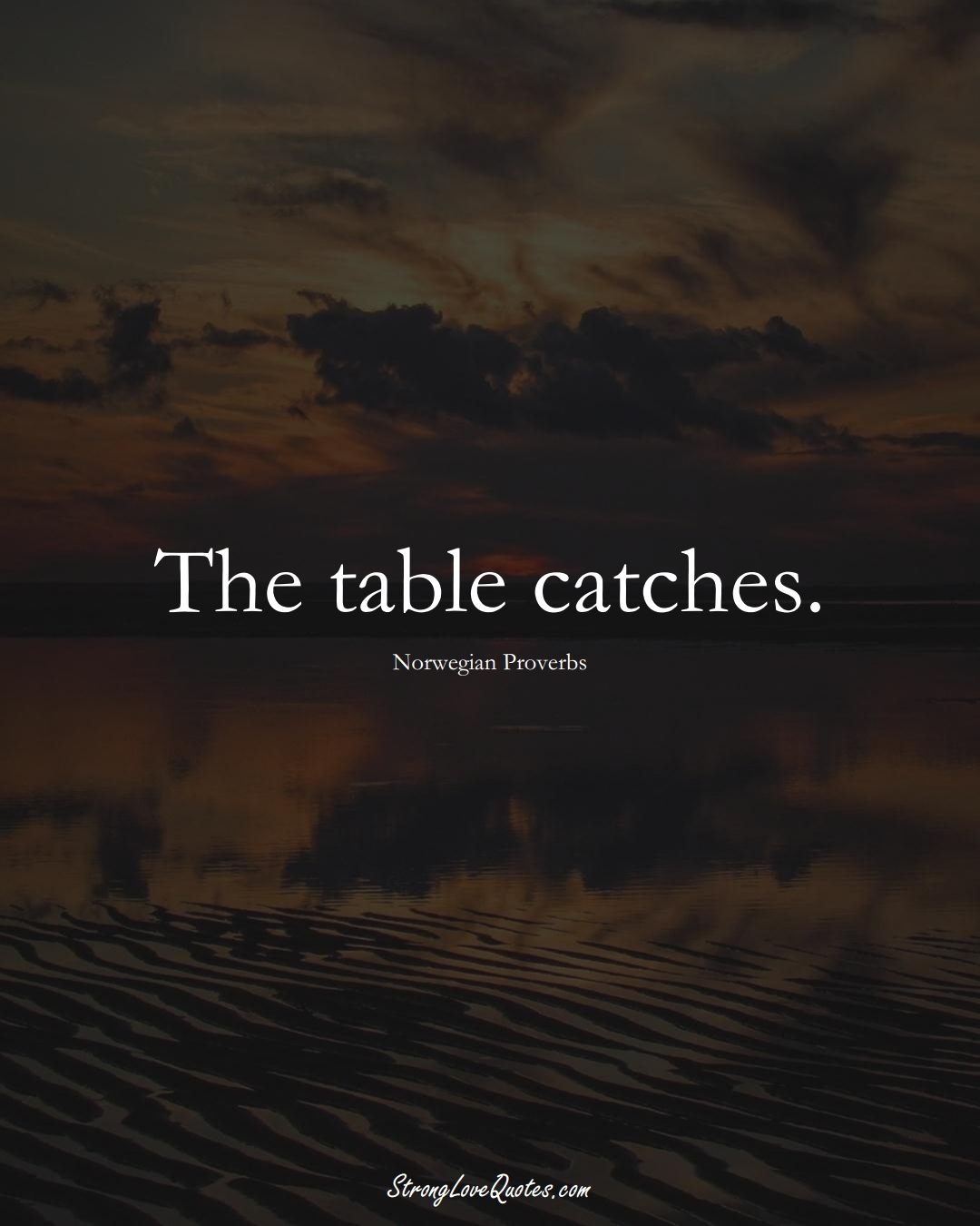 The table catches. (Norwegian Sayings);  #EuropeanSayings