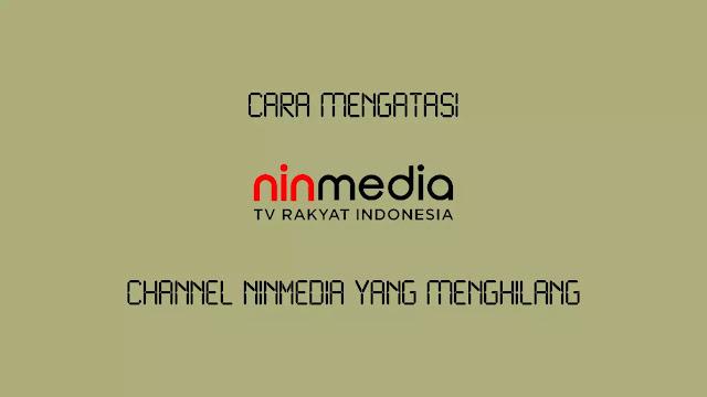 Cara Mengatasi Channel Ninmedia yang Menghilang