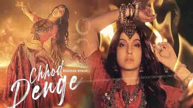 Chhod Denge Lyrics-Nora Fatehi, Parampara Thakur, HvLyRiCs