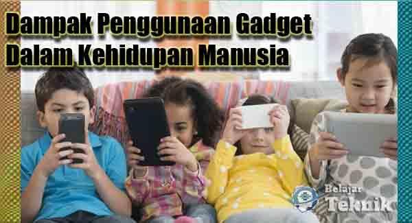 Dampak Penggunaan Gadget Dalam Kehidupan Manusia
