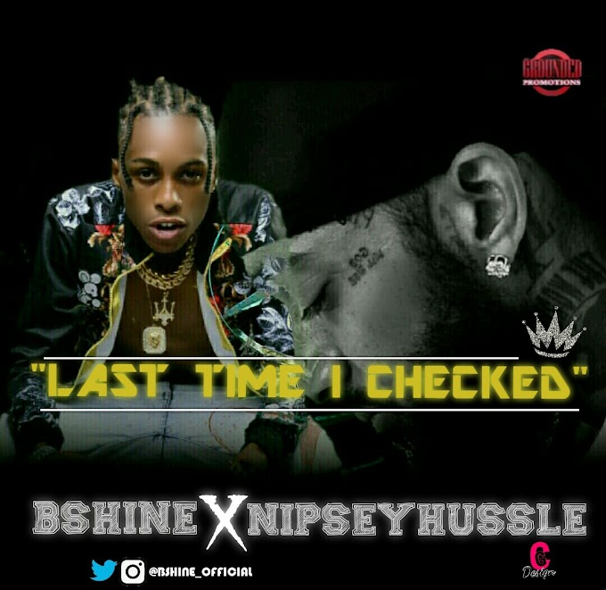 AUDIO + VIDEO: Bshine ft Nipsey Hussle - Last Time I Checked
