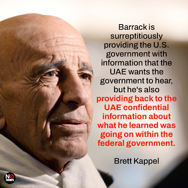 Barrack is surreptitiously providing the U.S. government with information that the UAE wants the government to hear, but he's also providing back to the UAE confidential information about what he learned was going on within the federal government. — Brett Kappel, a Washington attorney and expert in lobbying and influence laws