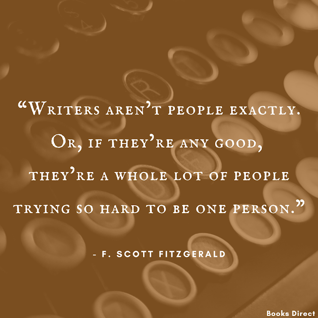"""Writers aren't people exactly. Or, if they're any good, they're a whole lot of people trying so hard to be one person.""  ~ F. Scott Fitzgerald"