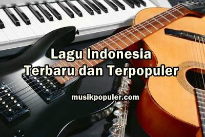 Lagu Indonesia Terbaru dan Terpopuler 2018