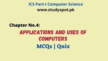 applications and uses of computers mcqs quiz, ics computer chapter 4