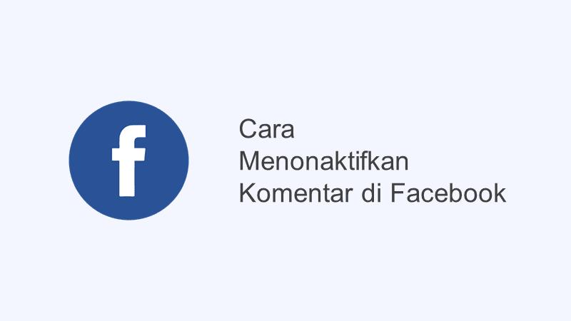 cara menonaktifkan komentar facebook