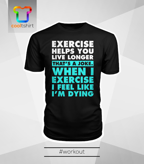 i want this shirt, i need this shirt, i love this shirt,  exercise helps you live longer, live longer, exercise helps live longer, training tshirt, training shirt, training tee, cheap cool tshirt, cool tshirt, cheap cool shirt, cheap tee, cool shirt, cool tshirt, cool t shirt, cool tee, training