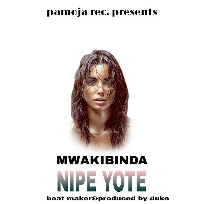 AUDIO | MWAKIBINDA - NIPE YOTE | DOWNLOAD NOW