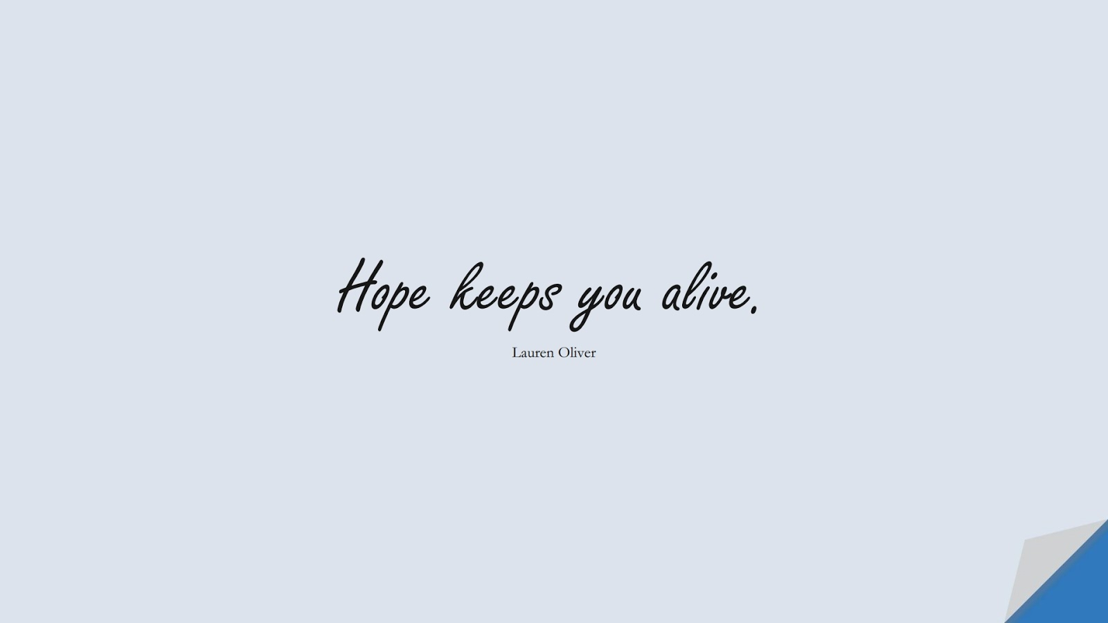 Hope keeps you alive. (Lauren Oliver);  #HopeQuotes