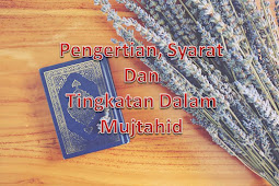 Pengertian Syarat Dan Tingkatan Dalam Mujtahid