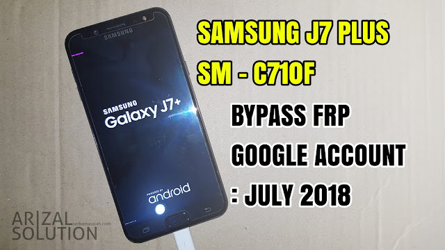 Samsung J7+ Plus SM-C710F Bypass Frp Unlock Google Account Android Nougat 7.1.1 Terbaru 2018 Combination Rom