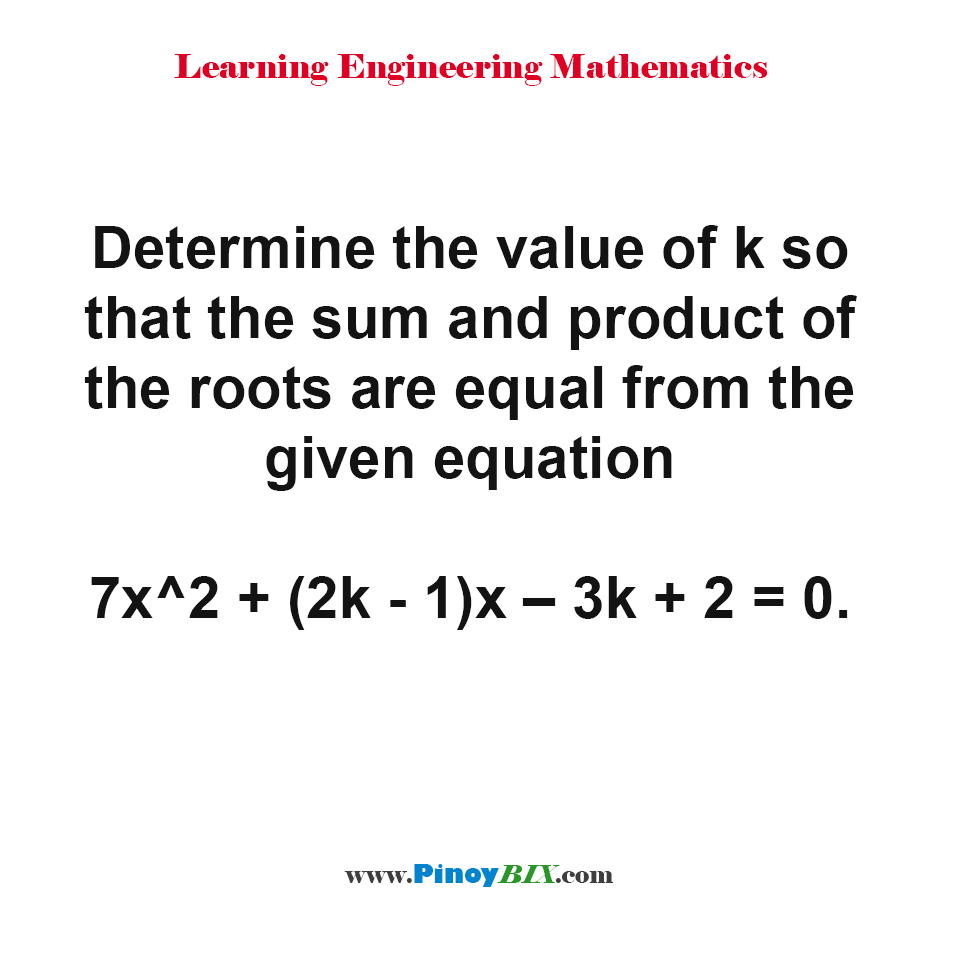 Determine the value of k so that the sum and product of the roots are equal