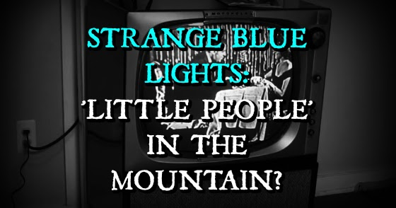 Strange Blue Lights: 'Little People' in the Mountain?
