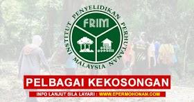 Institusi Penyelidikan Perhutanan Malaysia (FRIM) Buka Pengambilan Pelbagai Kekosongan Jawatan Terkini ~ Mohon Sekarang!