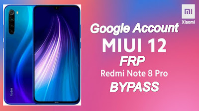 Redmi Note 8 Pro MIUI 12 GoogleAccount-FRP Bypass-2021 Latest Security