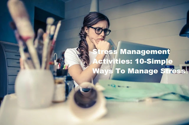 Stress-Management-Activities:10-Simple-Ways-To-Manage