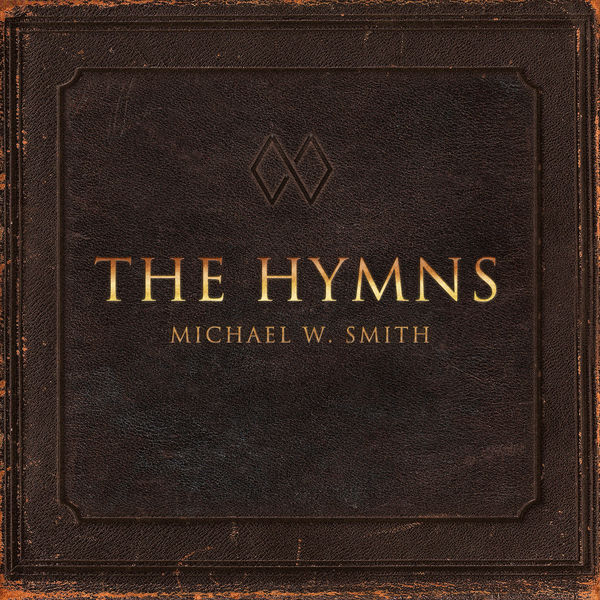 Michael W. Smith – The Hymns 2019