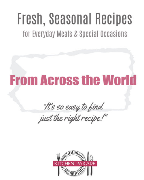 International (and Regional) Recipes ♥ KitchenParade.com, specialty recipes from across the world. Fresh, seasonal and well-tested family recipes for everyday and special occasions.