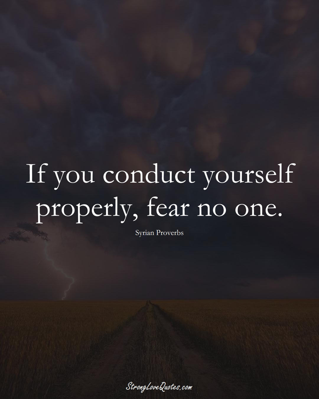 If you conduct yourself properly, fear no one. (Syrian Sayings);  #MiddleEasternSayings
