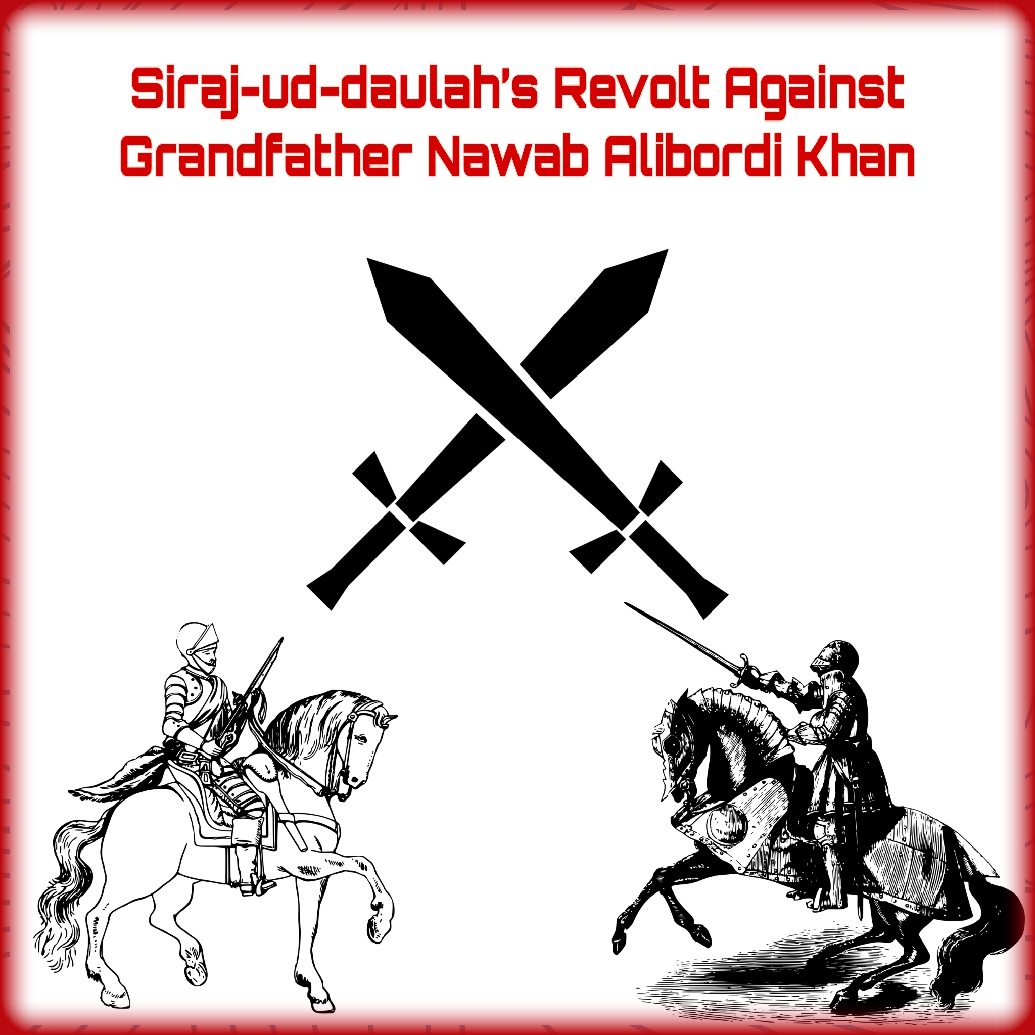 Siraj ud Daulah's Revolt Against Grandfather Nawab Alibordi Khan