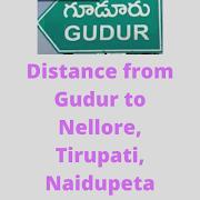 Gudur - Nellore, Naidupeta, Tirupati, Bangalore, Distance