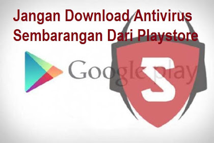Hati hati, Jangan Sembarangan Download Aplikasi Antivirus Dari Google Playstore