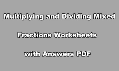 Multiplying and Dividing Mixed Fractions Worksheets with Answers PDF